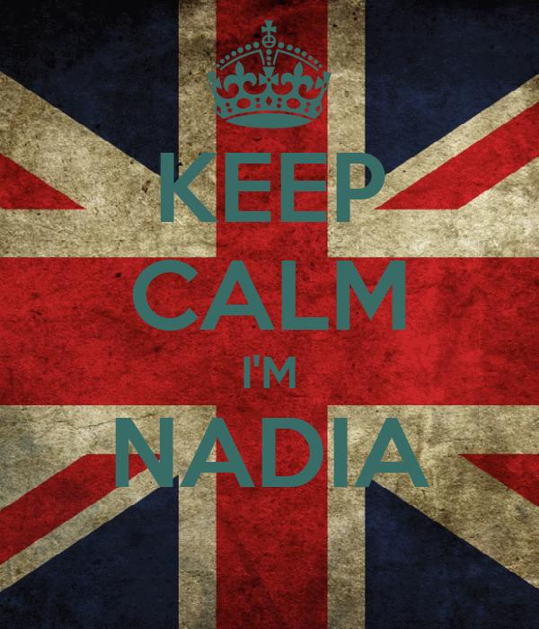 KEEP CALM I'M NADIA
