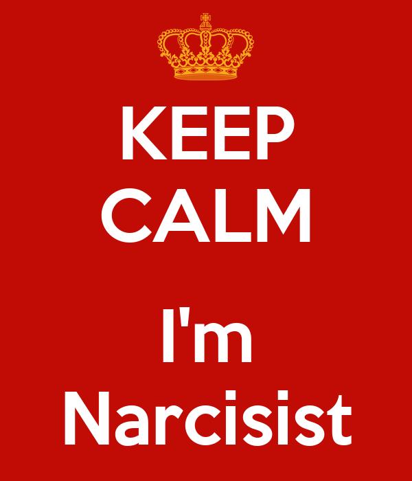 KEEP CALM  I'm Narcisist