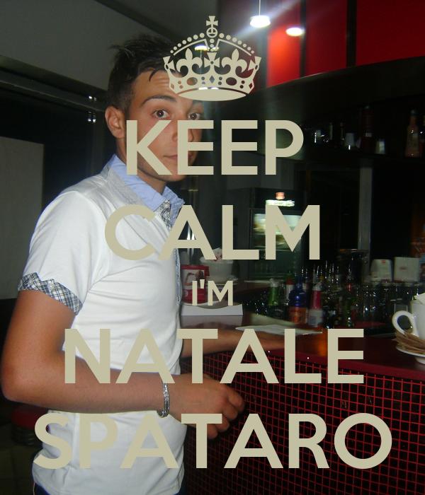 KEEP CALM I'M NATALE SPATARO
