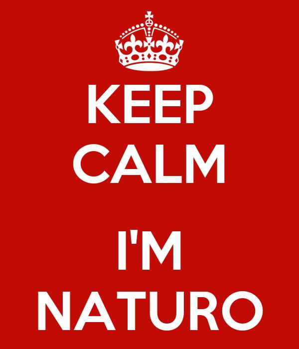 KEEP CALM  I'M NATURO