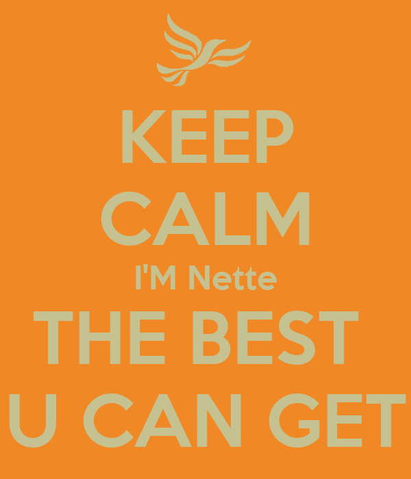 KEEP CALM I'M Nette THE BEST  U CAN GET