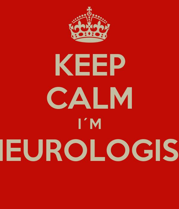 KEEP CALM I´M NEUROLOGIST