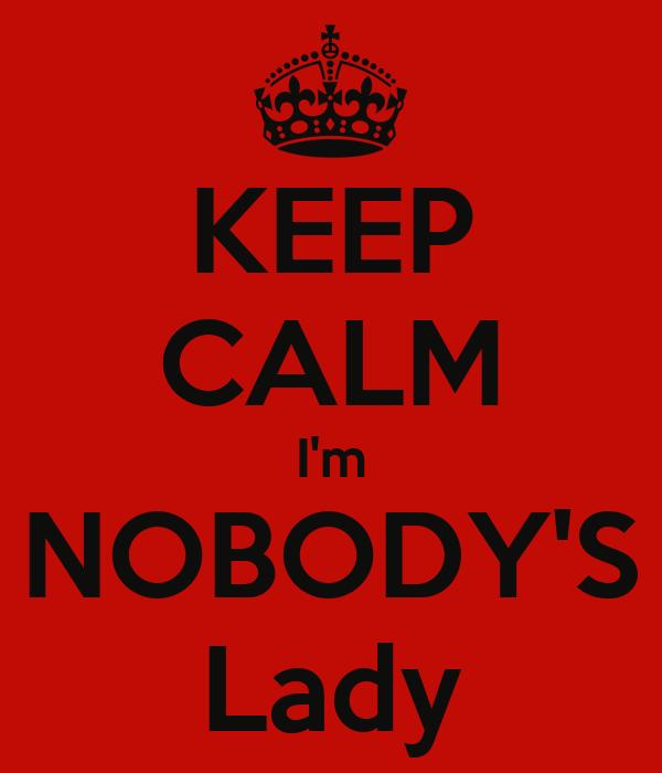 KEEP CALM I'm NOBODY'S Lady