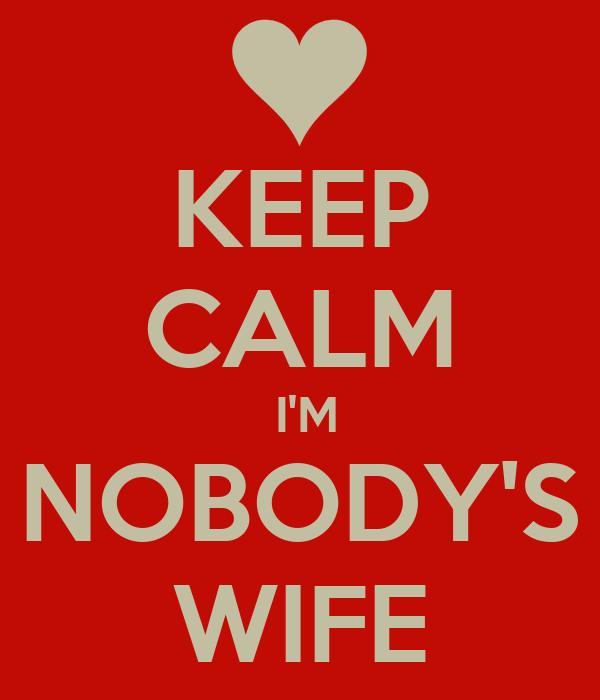 KEEP CALM  I'M NOBODY'S WIFE
