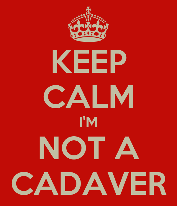 KEEP CALM I'M NOT A CADAVER