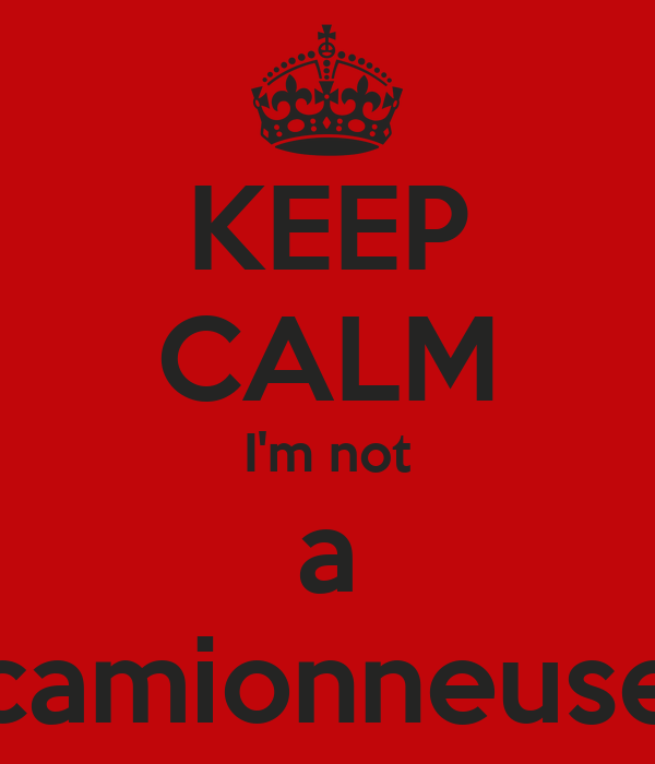 KEEP CALM I'm not a camionneuse