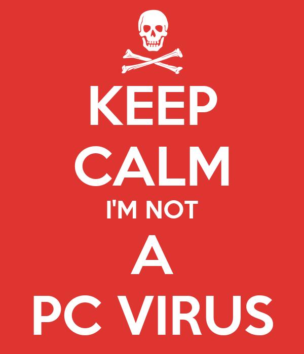KEEP CALM I'M NOT A PC VIRUS