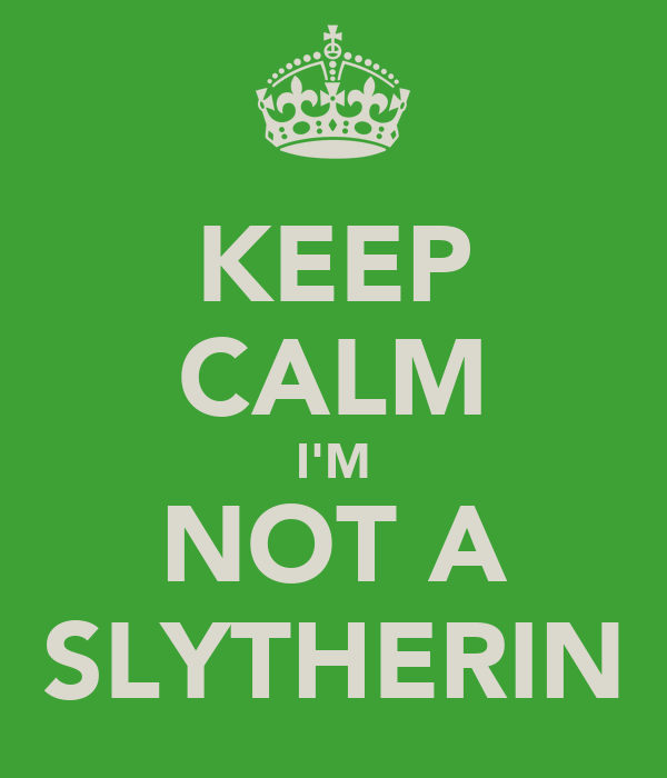 KEEP CALM I'M NOT A SLYTHERIN