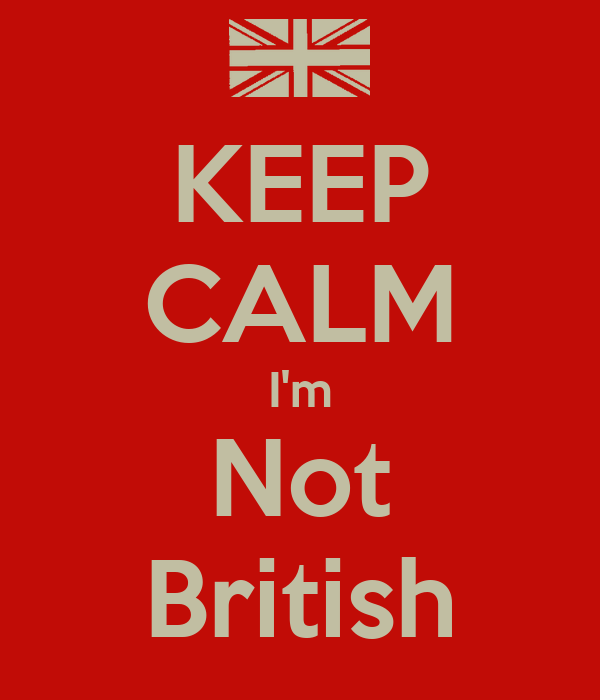 KEEP CALM I'm Not British