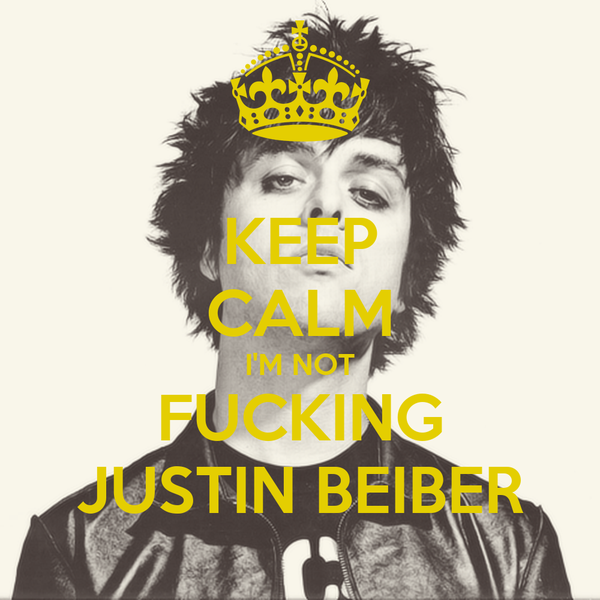 KEEP CALM I'M NOT FUCKING JUSTIN BEIBER