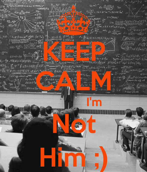 KEEP CALM             I'm Not Him ;)