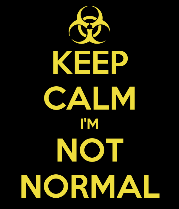 KEEP CALM I'M NOT NORMAL