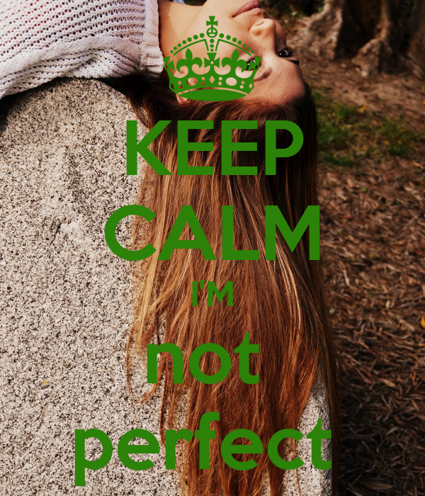 KEEP CALM I'M not  perfect