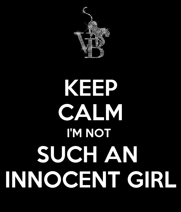 KEEP CALM I'M NOT  SUCH AN  INNOCENT GIRL