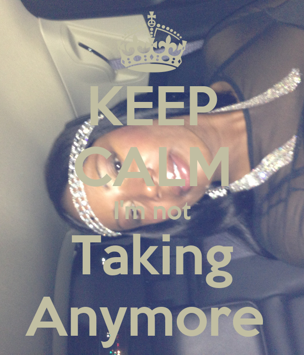 KEEP CALM I'm not Taking Anymore