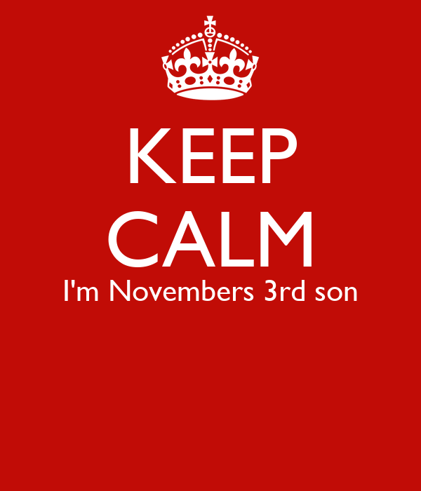 KEEP CALM I'm Novembers 3rd son