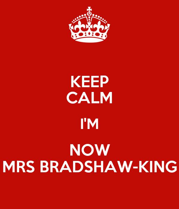 KEEP CALM I'M NOW MRS BRADSHAW-KING