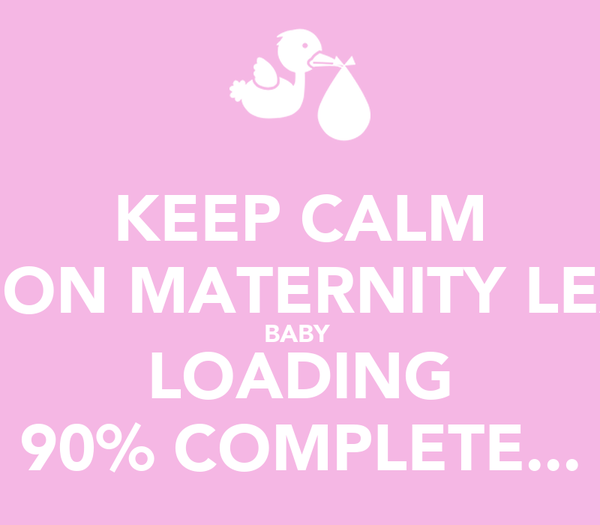 keep calm i m on maternity leave baby loading 90