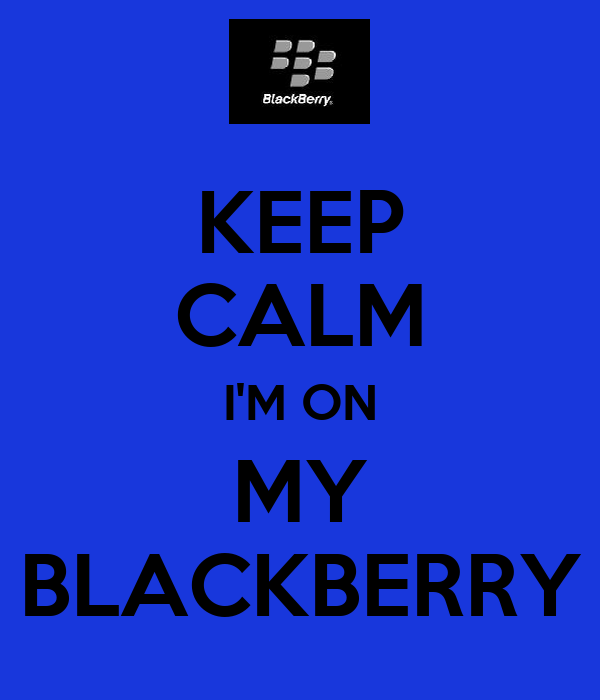 KEEP CALM I'M ON MY BLACKBERRY
