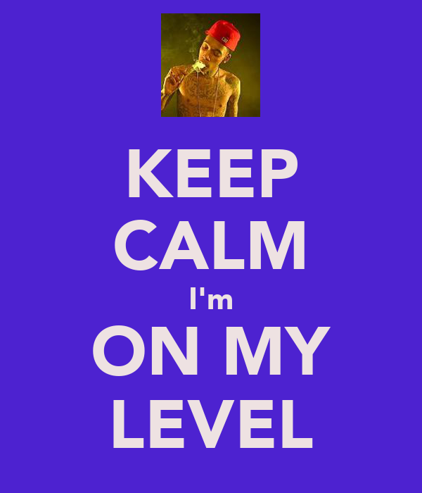 KEEP CALM I'm ON MY LEVEL