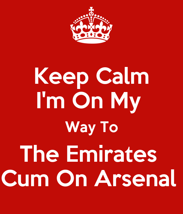 Keep Calm I'm On My  Way To The Emirates  Cum On Arsenal