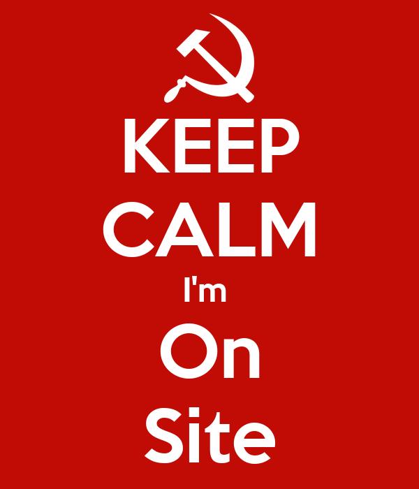 KEEP CALM I'm  On Site