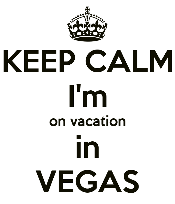 KEEP CALM I'm on vacation in VEGAS