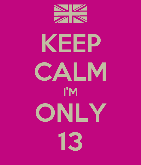 KEEP CALM I'M ONLY 13