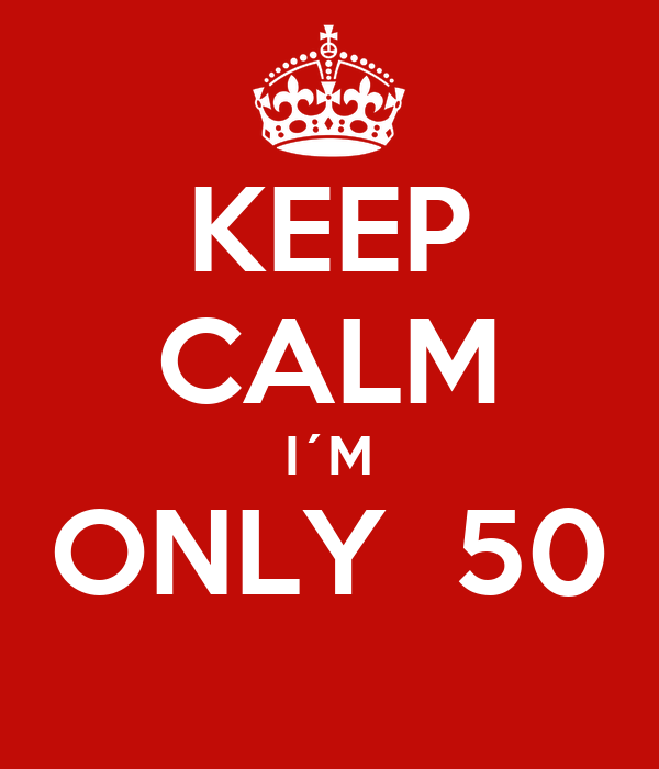 KEEP CALM I´M ONLY  50