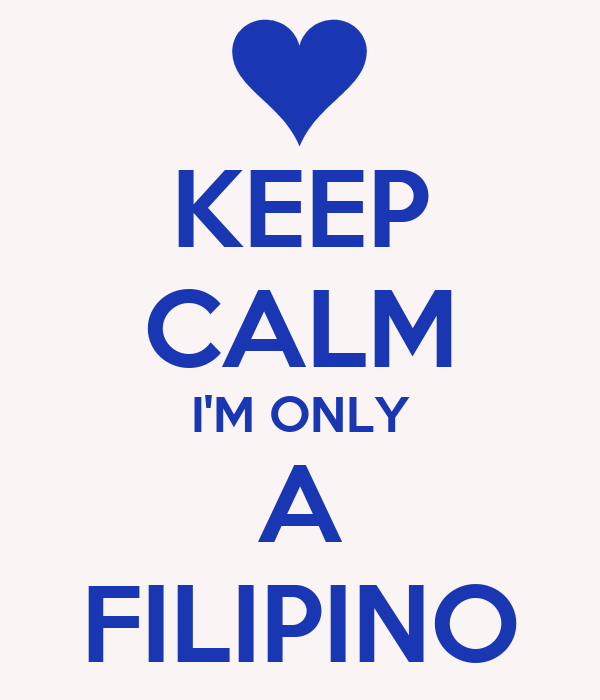 KEEP CALM I'M ONLY A FILIPINO