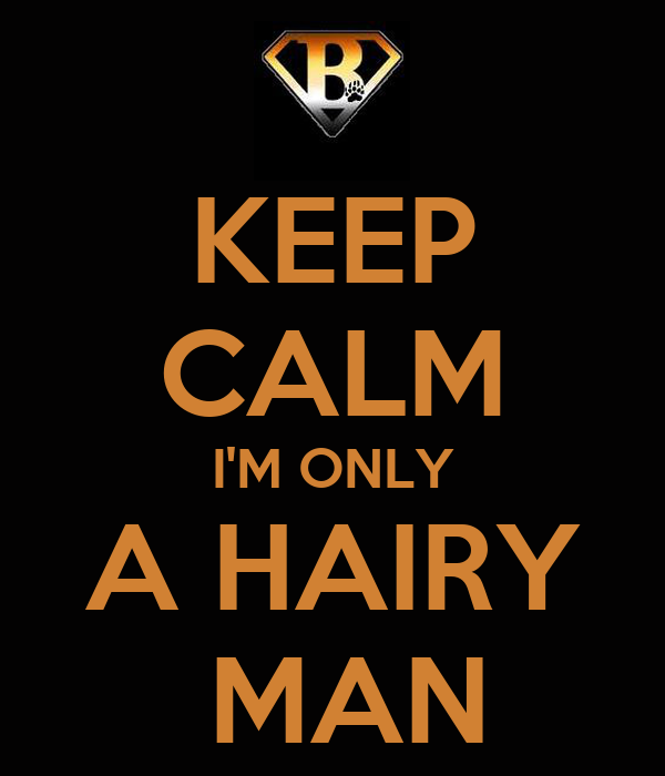 KEEP CALM I'M ONLY A HAIRY  MAN