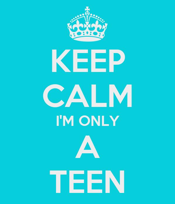 KEEP CALM I'M ONLY A TEEN