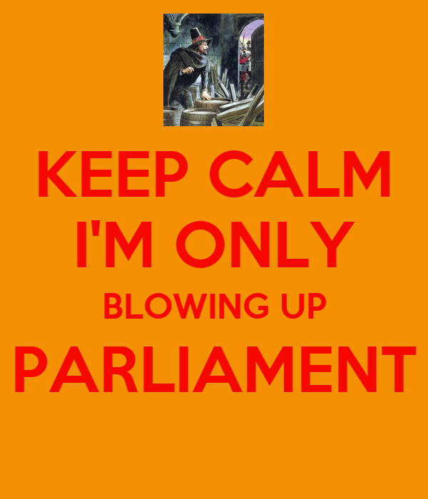 KEEP CALM I'M ONLY BLOWING UP PARLIAMENT