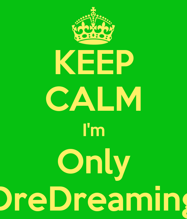 KEEP CALM I'm Only DreDreaming