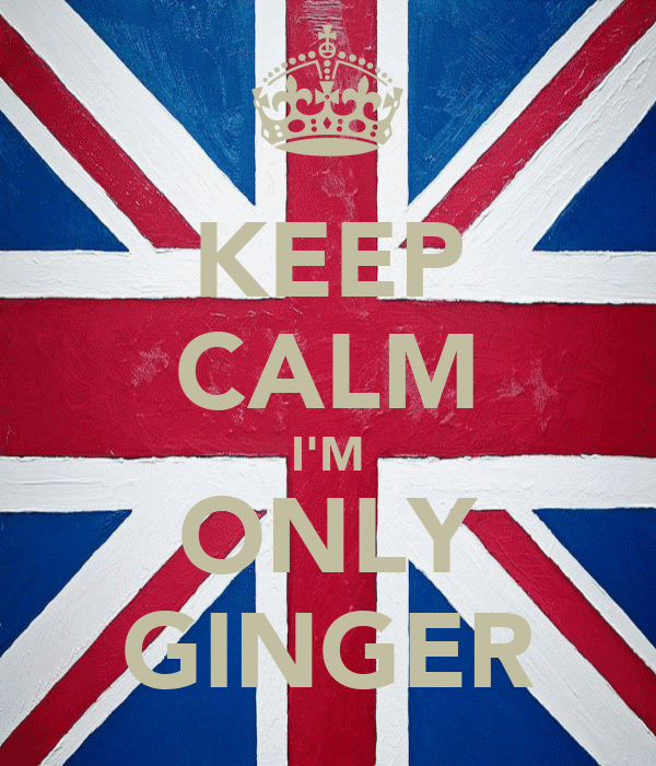 KEEP CALM I'M ONLY GINGER