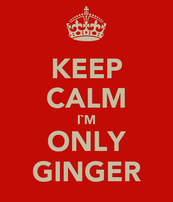 KEEP CALM I`M ONLY GINGER