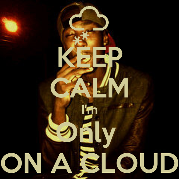KEEP CALM I'm Only  ON A CLOUD