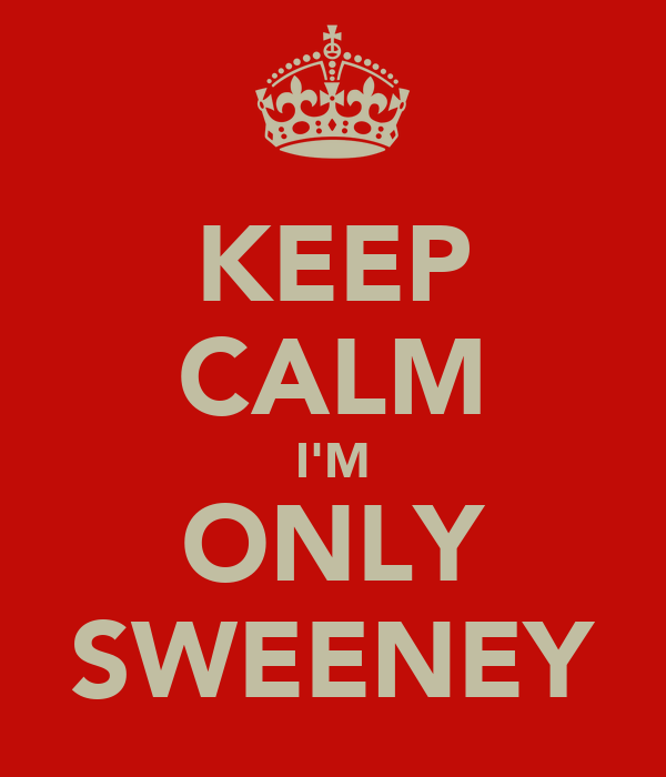 KEEP CALM I'M ONLY SWEENEY