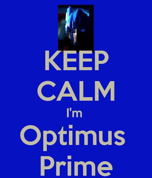 KEEP CALM I'm  Optimus  Prime
