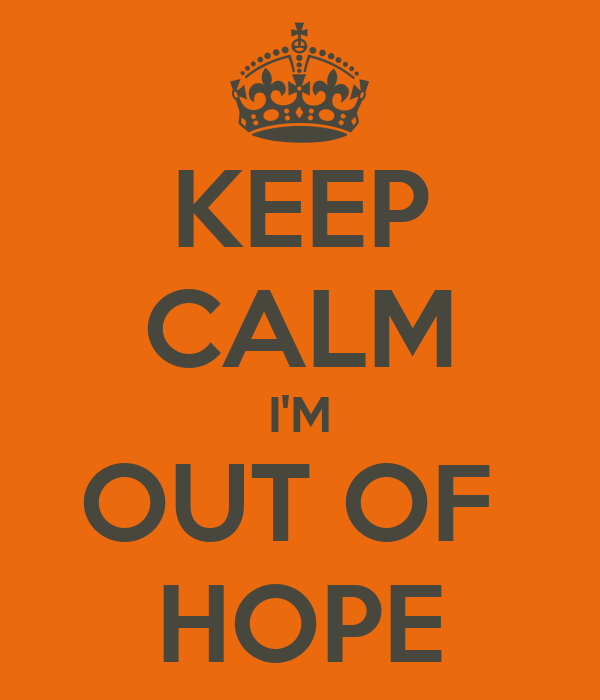 KEEP CALM I'M OUT OF  HOPE