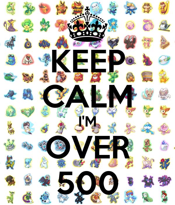 KEEP CALM I'M OVER 500