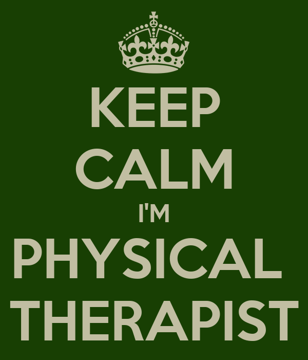 KEEP CALM I'M PHYSICAL  THERAPIST