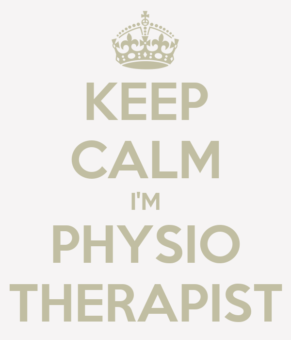 KEEP CALM I'M PHYSIO THERAPIST