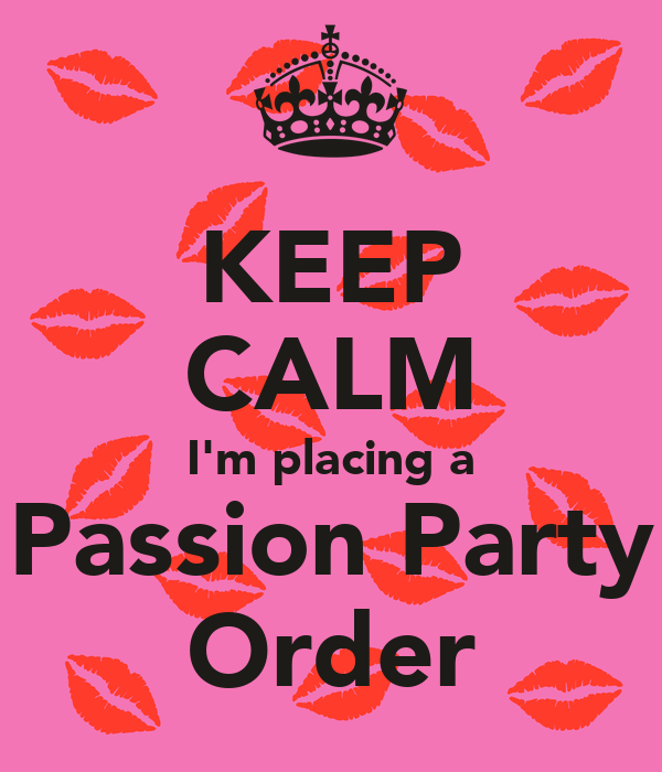 KEEP CALM I'm placing a Passion Party Order