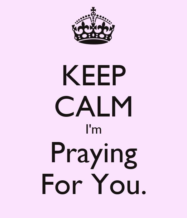 KEEP CALM I'm Praying For You.