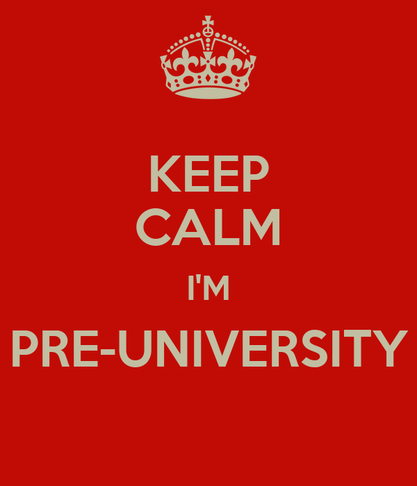 KEEP CALM I'M PRE-UNIVERSITY