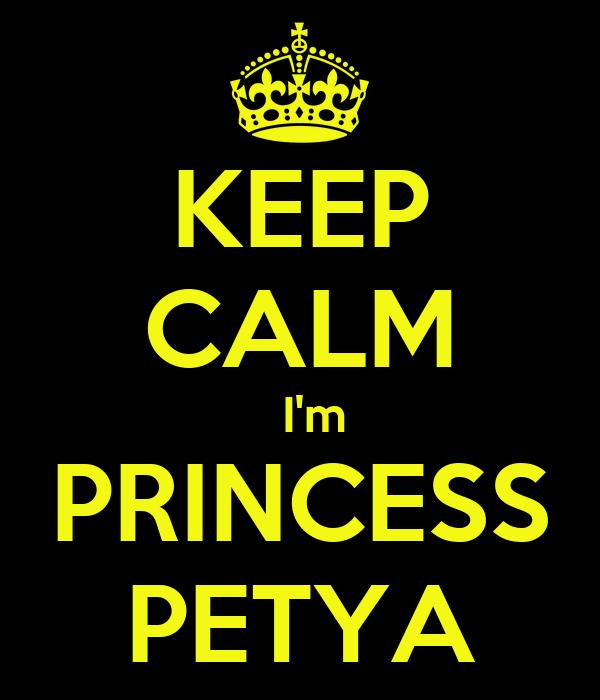 KEEP CALM   I'm PRINCESS PETYA