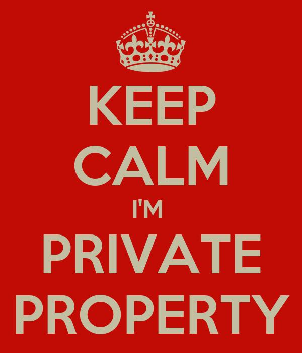 KEEP CALM I'M  PRIVATE PROPERTY