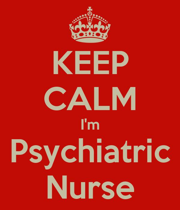KEEP CALM I'm Psychiatric Nurse