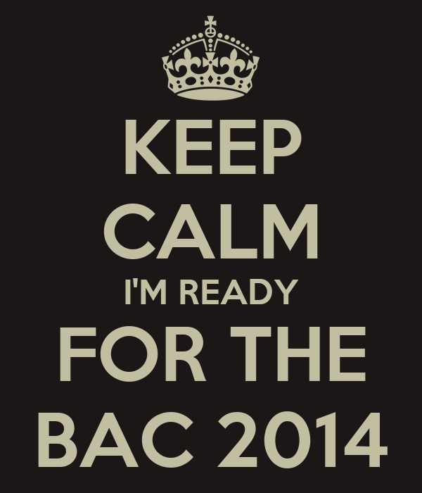 KEEP CALM I'M READY FOR THE BAC 2014